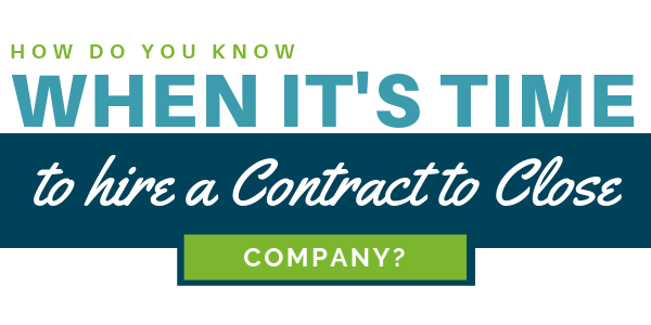 How do you know when it's time to hire a contract to close company?